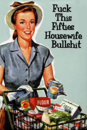 FUCK THIS HOUSEWIFE SHIT