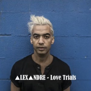 ALEXANDRE LOVE TRIALS